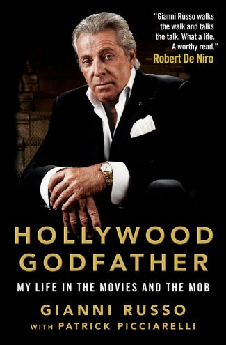 Hollywood Godfather by Gianni Russo with Patrick Picciarelli